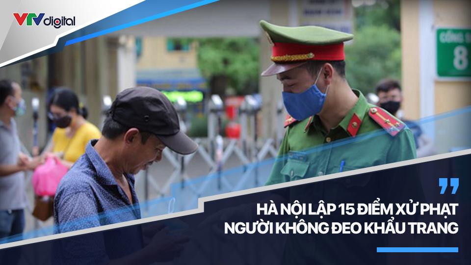 Hà Nội lập 15 điểm xử phạt người không đeo khẩu trang | COVID-19 sáng 25/10/2020