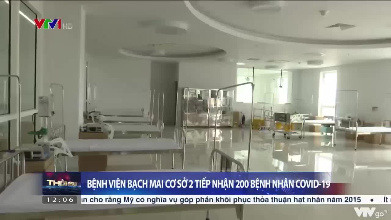 Thời sự 12h   09/05/2021   Bệnh viện Bạch Mai cơ sở 2 tiếp nhận 200 bệnh nhân COVID-19