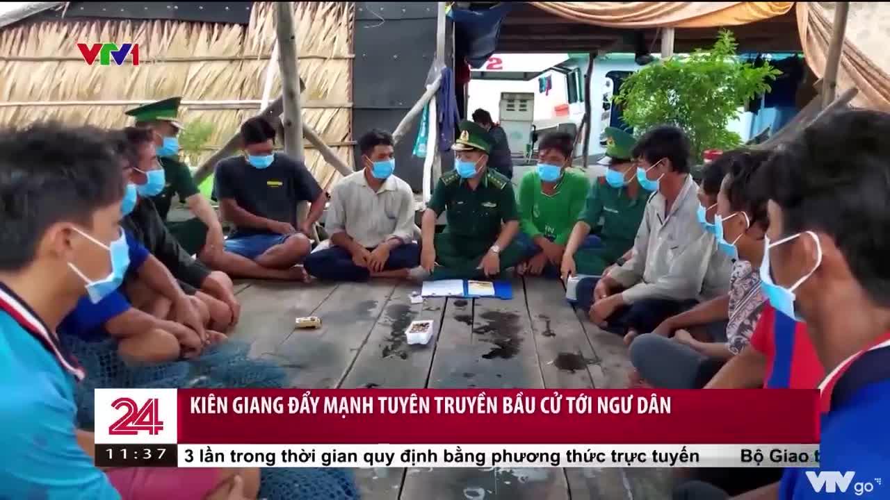 Kiên Giang: Đẩy mạnh tuyên truyền bầu cử tới bà con ngư dân   Chuyển động 24h