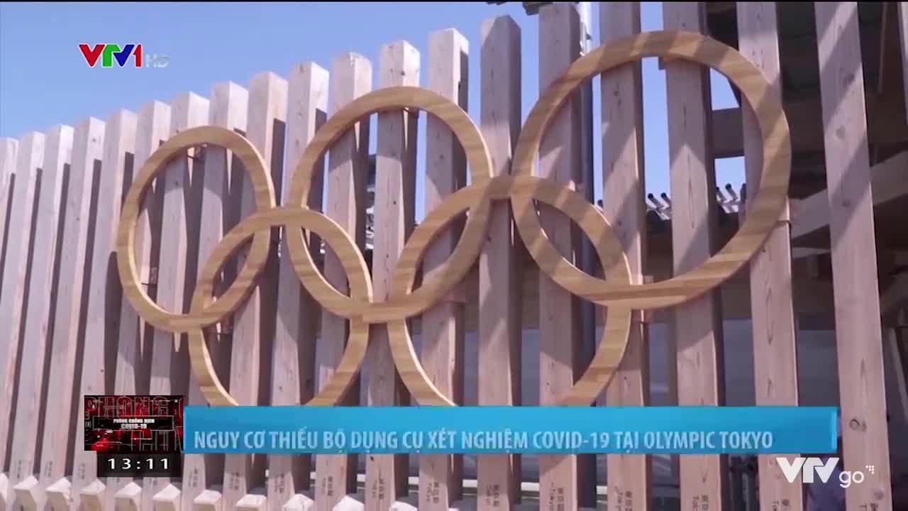 Bản tin phòng chống dịch COVID-19   24/07/2021   Nguy cơ thiếu bộ dụng cụ xét nghiệm COVID-19 tại Olympic Tokyo