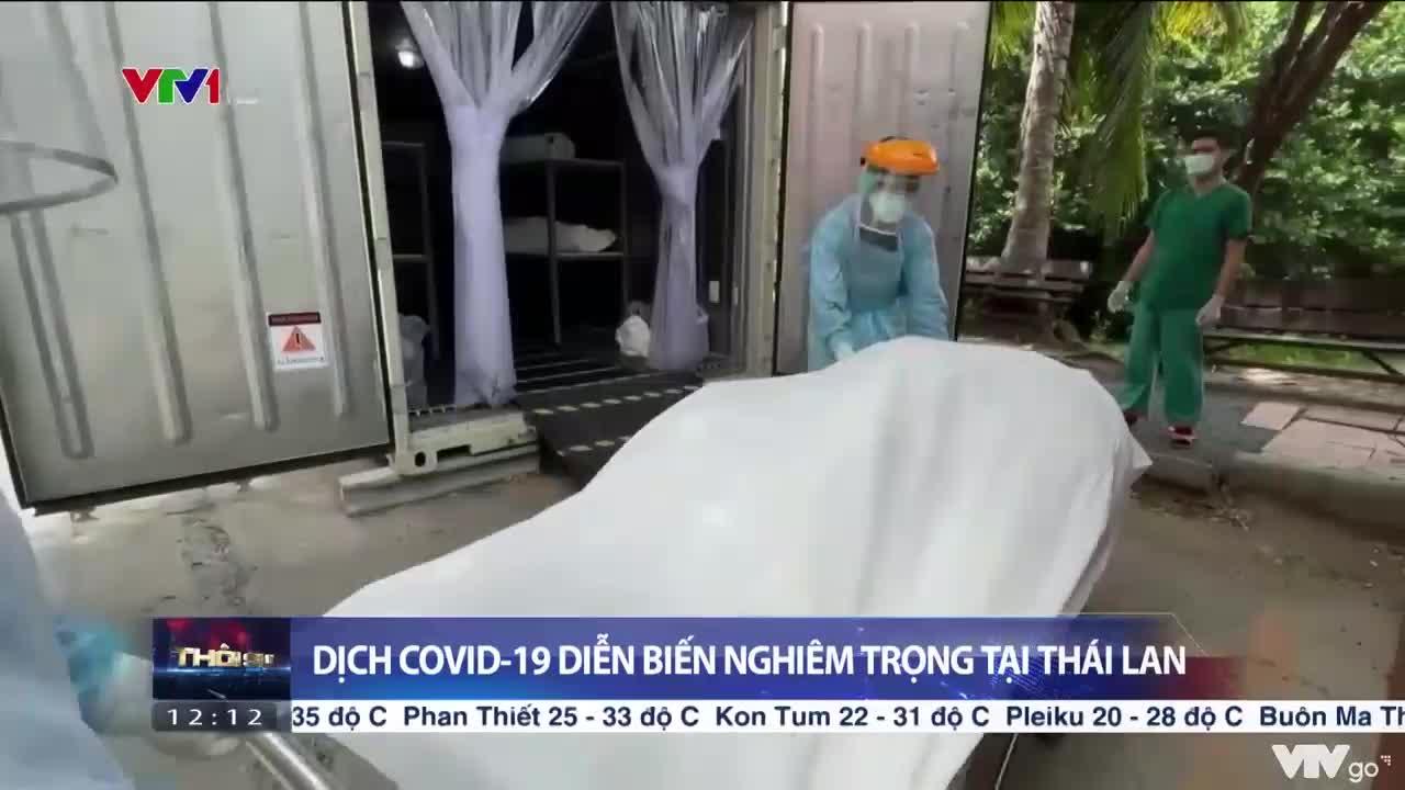 Dịch COVID-19 diễn biến nghiêm trọng tại Thái Lan | Thời sự 12h