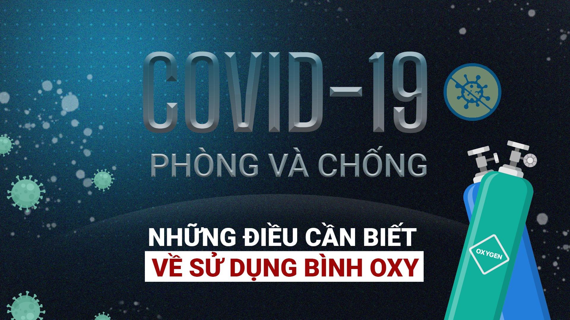 COVID-19 phòng và chống | Những điều cần biết về sử dụng bình Oxy