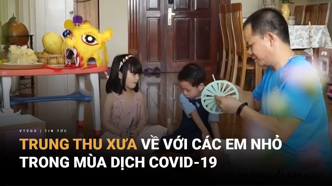 Trung thu xưa về với các em nhỏ trong mùa dịch COVID-19 | Chuyển động 24h